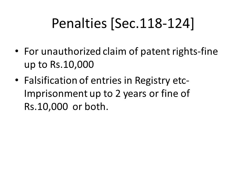 Penalties [Sec.118-124] For unauthorized claim of patent rights-fine up to Rs.10,000.